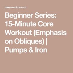 Beginner Series: 15-Minute Core Workout (Emphasis on Obliques) | Pumps & Iron