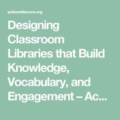 Designing Classroom Libraries that Build Knowledge, Vocabulary, and Engagement – Achieve the Core Aligned Materials