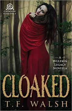 Tome Tender: Cloaked by T.F. Walsh (A Wulfkin Legacy Novella)