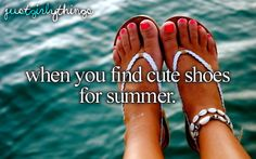 when you find cute shoes for summer.