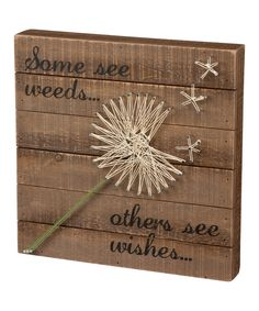 Take a look at this 'Some See Weeds Others See Wishes' String Art Sign today!