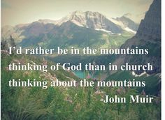 Glacier National Park and John Muir Quote: God in the mountains/ Photo by Deanna Kainz