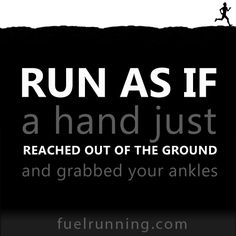Running Stuff #125: Run as if a hand just reached out of the ground and grabbed…
