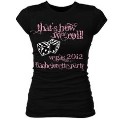 vegas bachelorette t-shirt. Randon, I think we need these!