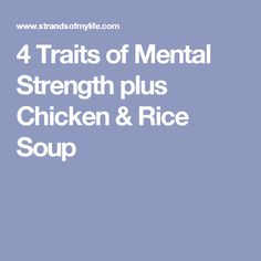 4 Traits of Mental Strength plus Chicken & Rice Soup