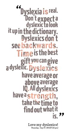 Dyslexia is a neurological disorder not a character flaw!