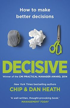 From 3.49 Decisive: How To Make Better Decisions