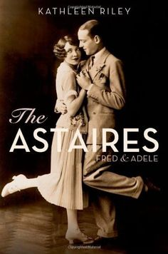The Astaires: Fred & Adele by Kathleen Riley, http://www.amazon.com/dp/0199738416/ref=cm_sw_r_pi_dp_upE0qb0Y84Q9N