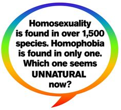 Homosexuality is found in over 1500 species. Homophobia is found in only one. Which one seems UNNATURAL to you? #lgbt #lesbians #lesbehonest