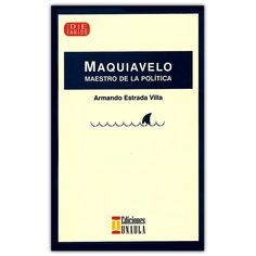 Maquiavelo, maestro de la política – Armando Estrada Villa  - Ediciones Unaula  http://www.librosyeditores.com/tiendalemoine/4123-maquiavelo-maestro-de-la-politica--9789588366999.html  Editores y distribuidores