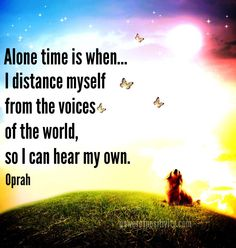 Alone time is when... I distance myself from the voices of the world, so I can hear my own. - Oprah  #powerofpositivity #positivewords #positivethinking #inspiration #quotes