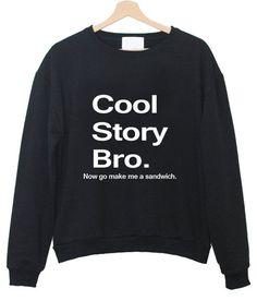 Cool Story Bro sweatshirt - Funny Exercise Shirt - Ideas of Funny Exercise Shirt - - Cool Story Bro sweatshirt Funny Shirt Sayings, Sarcastic Shirts, Funny Tee Shirts, Funny Sweatshirts, Shirts With Sayings, Cool Shirts, Shirt Quotes, Funny Workout Shirts, Workout Humor