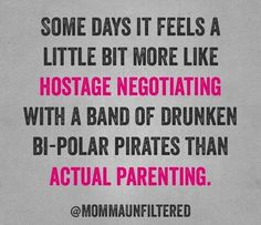 Parenting feels like hostage negotiations