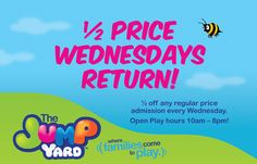 The Jump Yard 1/2 price Wednesday!