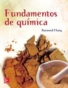 FUNDAMENTOS DE QUÍMICA Autor: Raymond Chang   Editorial: McGraw-Hill Edición: 1 ISBN: 9786071505415 ISBN ebook: 9781456239145 Páginas: 512 Área: Ciencias y Salud Sección: Química