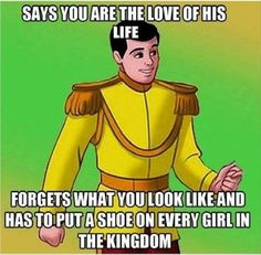 You Don't Need A Prince, But If You Would Like To Meet One… Select Your Prince Carefully…  Now Explain To Me Again Why Did Cinds Wanted To Marry This Guy? | Community Post: 12 Vital Truths For Girls Who Adore Their Princesses