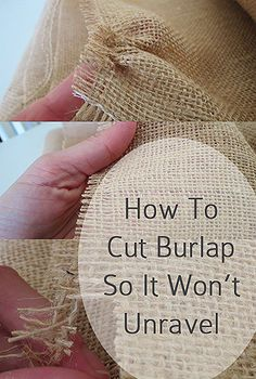 how to cut burlap so that it won t unravel