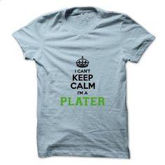I cant keep calm Im a PLATER - #tee trinken #green sweater. ORDER NOW => https://www.sunfrog.com/Names/I-cant-keep-calm-Im-a-PLATER.html?68278