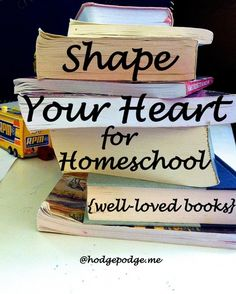 Shape Your Heart for Homeschooling with this Stack of Books at www.hodgepodge.me