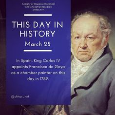 This day in History: March 25 In Spain King Carlos IV appoints Francisco de Goya as a chamber painter on this day in 1789.  #thisday #thisdayinhistory #march #marzo #history #hispanichistory #hispanicheritage #genealogy #shhar #shharorganization #ancestralresearch #ancestralhistory #somosprimos #wearecousins #hispanicgenealogy #newspain #nuevaespana #newworld #carlosiv #franciscodegoya #painter #pintor #artist #artista