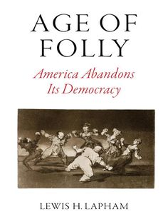 Age of Folly: America Abandons Its Democracy