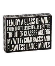 Anyone else?  I enjoy a glass of wine, I know you enjoy my witty comebacks a nd flawless dance moves! Wood 'Glass of Wine' Box Sign #zulilyfinds For travelers who know what they want: http://wildsidedestinations.com/vacations/default.asp?sid=34384&pid=55024 #alltravelersallowed