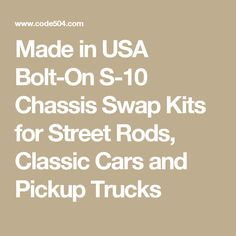 Made in USA Bolt-On S-10 Chassis Swap Kits for Street Rods, Classic Cars and Pickup Trucks