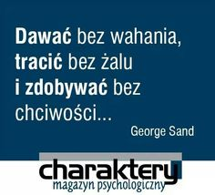 Charaktery facebook Positive Thoughts, Positive Quotes, George Sand, More Words, Quotes For Kids, Friendship Quotes, Motto, Sentences, Quotations