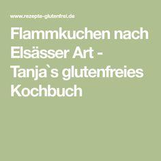 Flammkuchen nach Elsässer Art - Tanja`s glutenfreies Kochbuch Gluten Free Recipes, Apple Pie Cake, Cooking Recipes