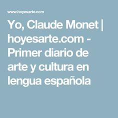 Yo, Claude Monet | hoyesarte.com - Primer diario de arte y cultura en lengua española