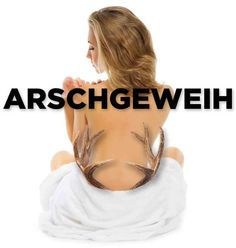 """24. Words that are better in German. """"Tramp stamps are called """"Arschgeweih"""" in German, which translated to """"ass antlers."""""""