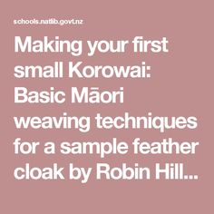 Making your first small Korowai: Basic Māori weaving techniques for a sample feather cloak by Robin Hill Learning Resources, Student Learning, Weaving Techniques, Knowledge, Teaching, Make It Yourself, Cloak, Schools, Robin