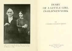 Internet Archive, a non-profit library offering access to more than 13 million books, movies, music and more, recently posted the Diary of a Little Girl in Old New York.
