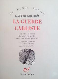 La guerre carliste / Ramón del Valle-Inclán ; récits traduits de l'espagnol par Bernard Sesé et Maurice Lacoste ; et préfacés par Jean Camp - [Paris] : Gallimard, imp. 1966