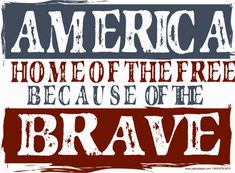 Home Of The Free Because Of The Brave 4th of july happy 4th of july 4th of july quotes happy independence day land of the free home of the brave