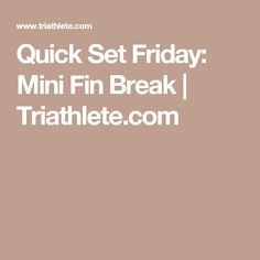 Quick Set Friday: Mini Fin Break | Triathlete.com