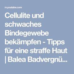 Cellulite und schwaches Bindegewebe bekämpfen - Tipps für eine straffe Haut | Balea Badvergnügen #4 - YouTube