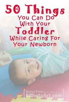 50 Things You Can Do With Your Toddler While Caring For Your Newborn - Betsy's Photography