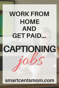 work from home as a captioner   captioning jobs  work from home and get paid via /https/://www.pinterest.com/smartcents/