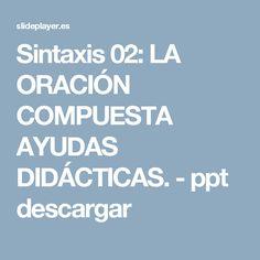 Sintaxis 02: LA ORACIÓN COMPUESTA AYUDAS DIDÁCTICAS. - ppt descargar