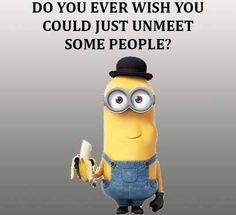 Do you ever wish you could unmeet some people? | Minions