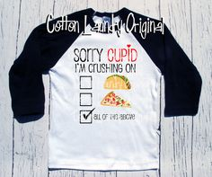 """Valentine Funny Boys tee shirt """"Sorry Cupid I'm crushing on - Taco's, Pizza, all of the above"""" Valentine boys tee shirt by CottonLaundry on Etsy"""
