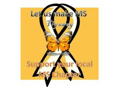 Let us make MS Fly Away! Most important  Support your Local Chapter!
