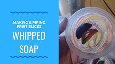 Making and Piping Fruit Slices Whipped Soap Whipped Soap, Fruit Slice, Shea Butter Soap, Soap Maker, All Things New, Handmade Soaps, Diy Tutorial, How To Make, Channel