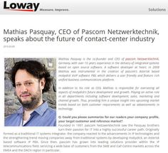 Mathias Pasquay, CEO of Pascom Netzwerktechnik, speaks about the future of Asterisk contact-center industry.  http://loway.ch/asterisk-callcenter-interviews.jsp?uid=interview-20150309-mathias_pasquay