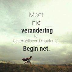 Moet nie verandering te gekompliseerd maak nie. Begin net.   Woorde. Afrikaans