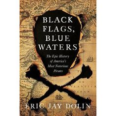 PDF Books Black Flags, Blue Waters: The Epic History of America's Most Notorious Pirates By Eric Jay Dolin books books books Free Pdf Books, Free Ebooks, Pirate History, History Of Pirates, Golden Age Of Piracy, Thing 1, History Books, Book Lists, Audio Books