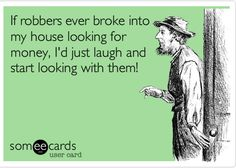 If Robbers ever broke into my house ....