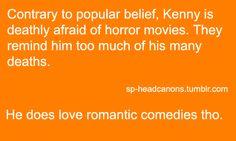 It's okay Kenny I dislike horror movies too <<< Same. I love romantic comedies. Sometimes.