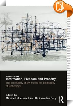 Information, Freedom and Property    ::  <P>This book addresses issues on the nexus of <I>freedom of</I> and <I>property in</I> information, while acknowledging that both hiding and exposing information may affect our privacy. It inquires into the physics, the technologies, the business models, the governmental strategies and last but not least the legal frameworks concerning access, organisation and control of information. It debates whether it is in the very nature of information to ...
